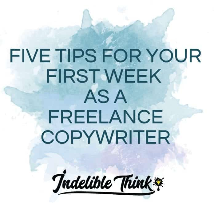 FIVE TIPS FOR YOUR FIRST WEEK AS A FREELANCE COPYWRITER