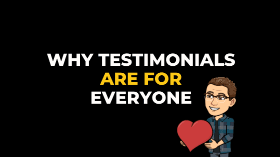 WHY TESTIMONIALS ARE FOR EVERYONE