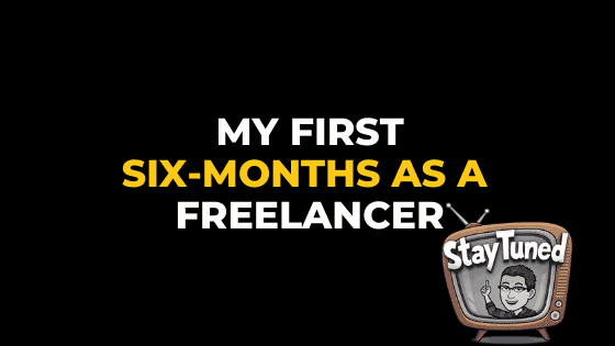MY FIRST SIX MONTHS AS A FREELANCER