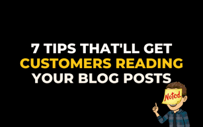7 TIPS THAT'LL GET CUSTOMERS READING YOUR BLOG POSTS