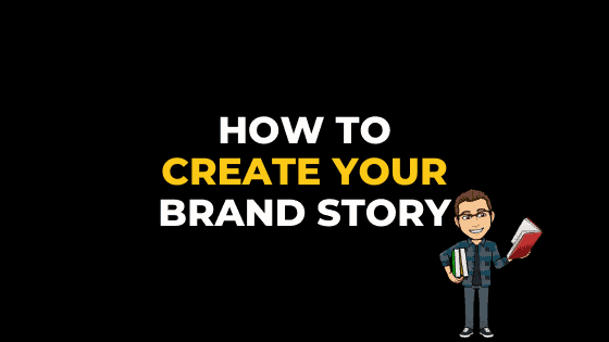 HOW TO CREATE YOUR BRAND STORY