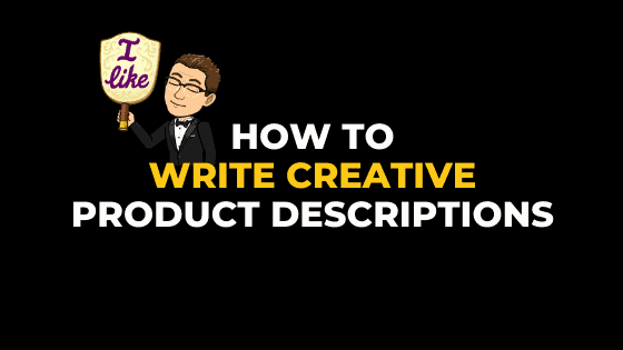 HOW TO WRITE CREATIVE PRODUCT DESCRIPTIONS