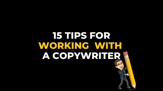 15 TIPS FOR WORKING WITH A COPYWRITER